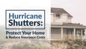 Hurricane Shutters: Protect Your Home & Reduce Insurance Costs