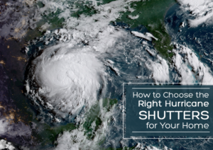 How to Choose the Right Hurricane Shutters for Your Home