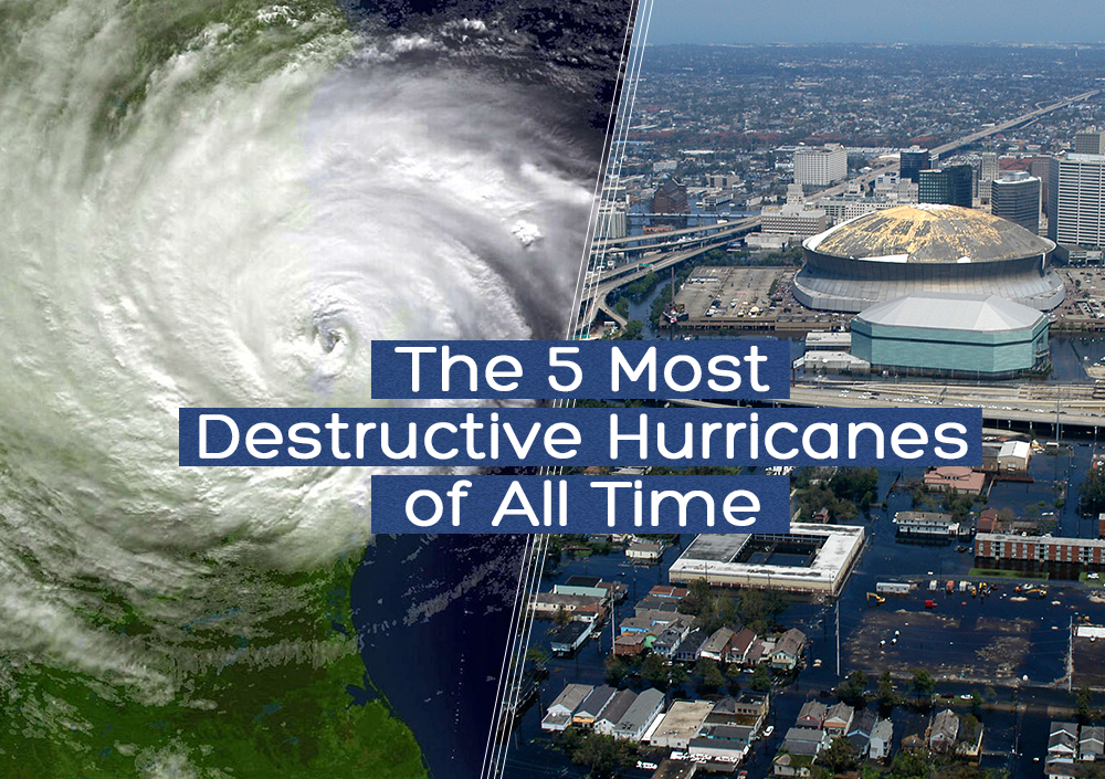 The 5 Most Destructive Hurricanes of All Time