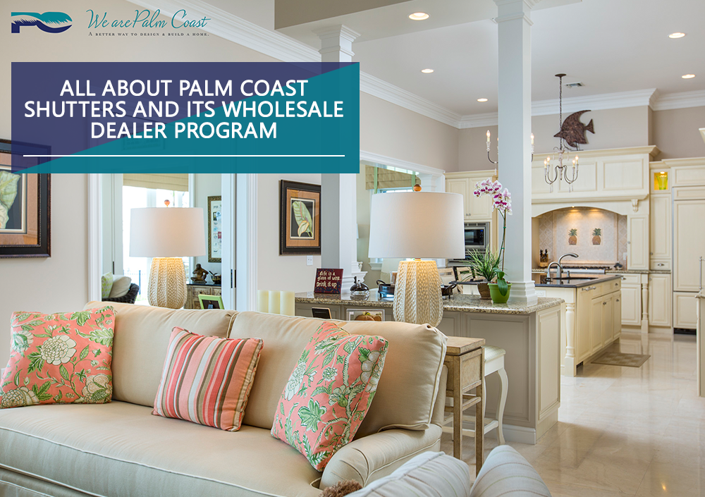 All About Palm Coast Shutters and Its Wholesale Dealer Program